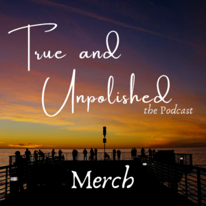 True and Unpolished Merch
